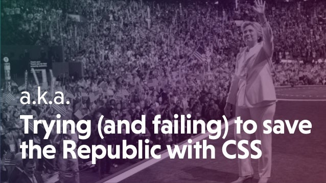 Trying (and failing) to save the Republic with CSS a.k.a.