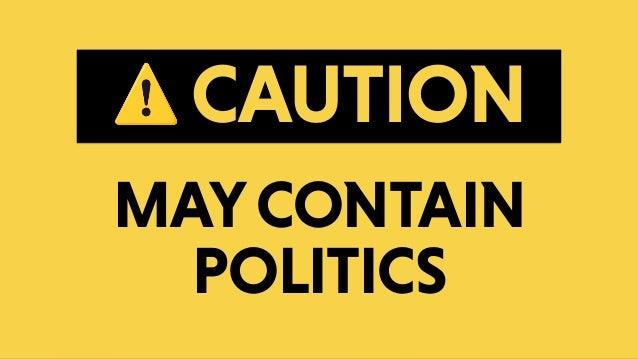 ⚠ CAUTION MAYCONTAIN POLITICS