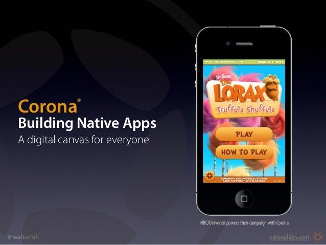coronalabs.com@walterluhCoronaBuilding Native AppsA digital canvas for everyone®NBC/Universal powers their campaign with C...