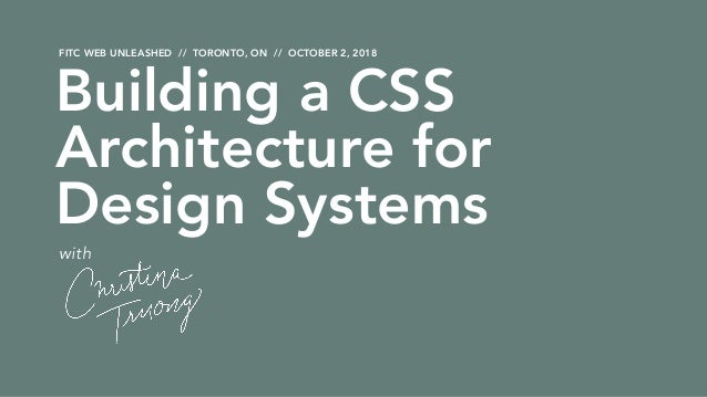 FITC WEB UNLEASHED // TORONTO, ON // OCTOBER 2, 2018 with Building a CSS Architecture for Design Systems