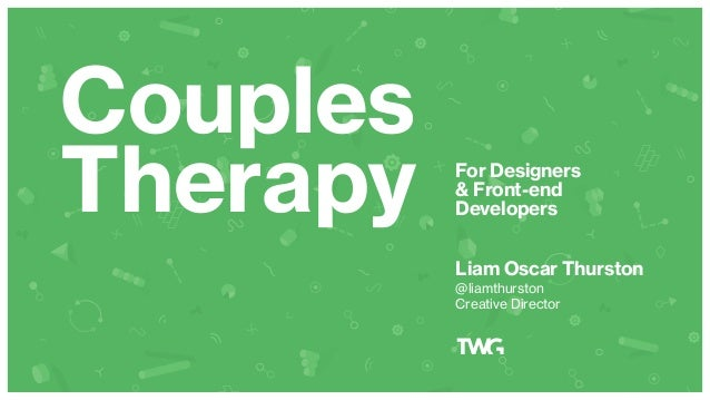 Couples Therapy For Designers & Front-end Developers Liam Oscar Thurston @liamthurston Creative Director