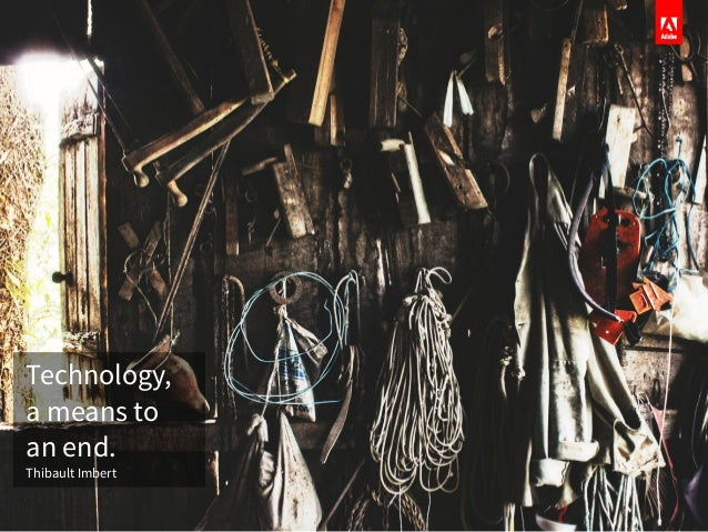 Technology, a means to an end. Thibault Imbert