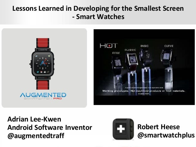 Presentation Title | Month 2012 | 1 Lessons Learned in Developing for the Smallest Screen - Smart Watches Adrian Lee-Kwen ...