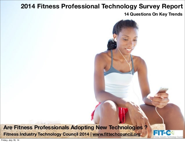 Are Fitness Professionals Adopting New Technologies ? 2014 Fitness Professional Technology Survey Report 14 Questions On K...