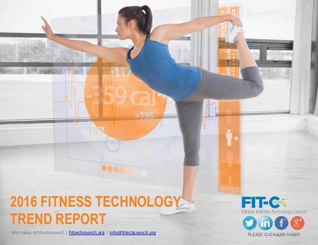2016 FITNESS TECHNOLOGY TREND REPORT Join today @fittechcouncil | fittechcouncil.org | info@fittechcouncil.org PLEASE CLIC...