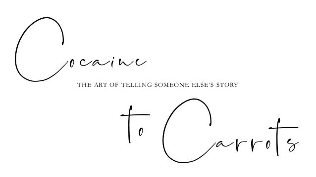 Cocaine THE ART OF TELLING SOMEONE ELSE'S STORY Carrotsto