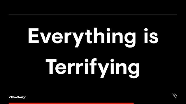 Everything is Terrifying