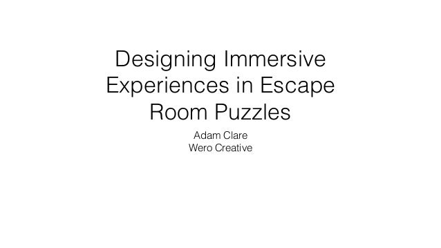 Designing Immersive Experiences in Escape Room Puzzles Adam Clare Wero Creative