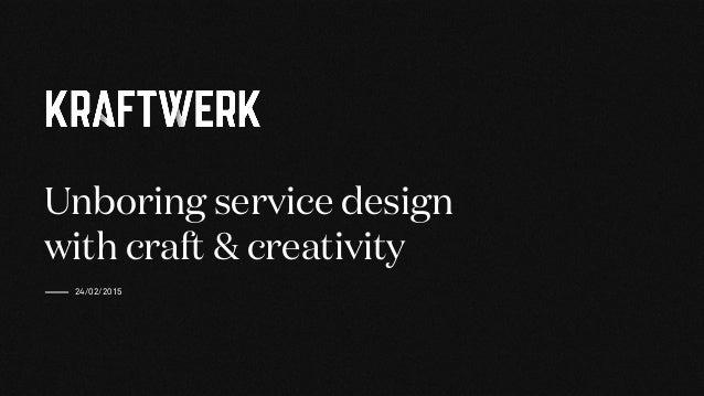 Unboring service design with craft & creativity 24/02/2015