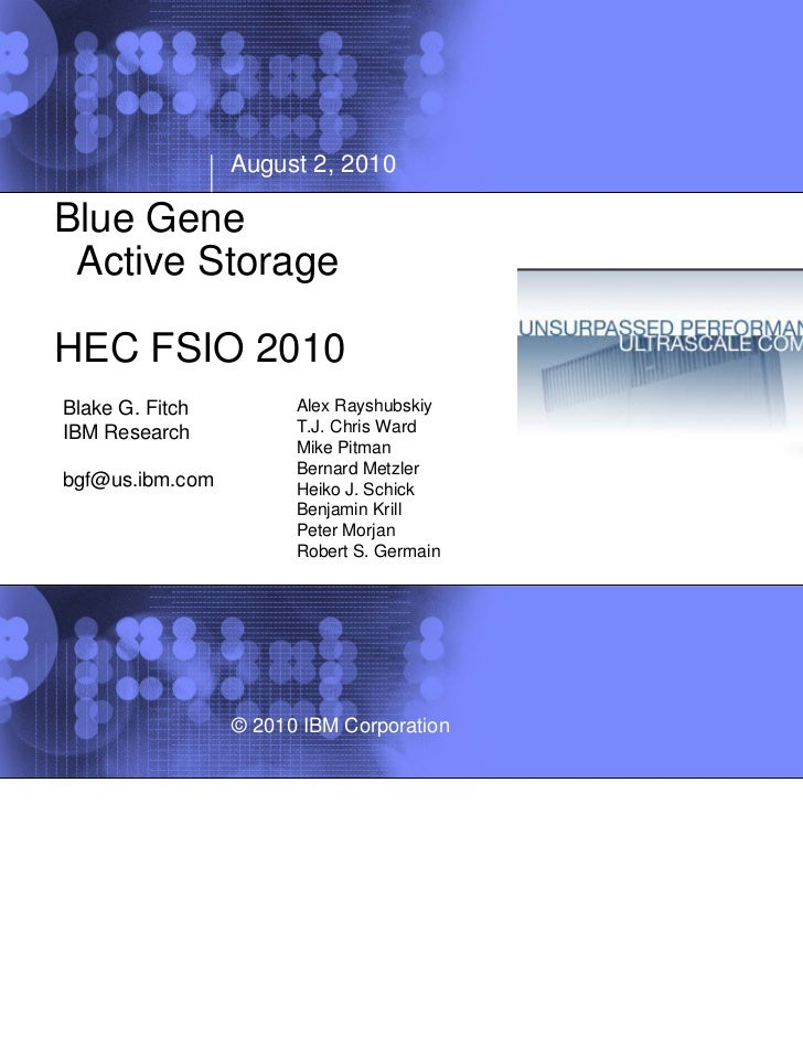 1                 August 2, 2010Blue Gene Active StorageHEC FSIO 2010Blake G. Fitch         Alex RayshubskiyIBM Research  ...