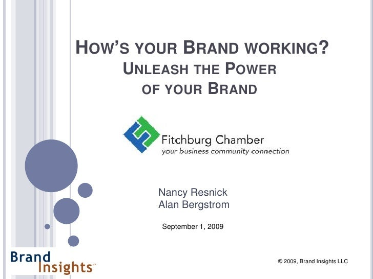 HOW'S YOUR BRAND WORKING?     UNLEASH THE POWER       OF YOUR BRAND             Nancy Resnick         Alan Bergstrom      ...