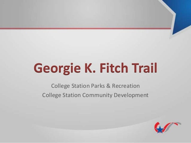 Georgie K. Fitch Trail College Station Parks & Recreation College Station Community Development