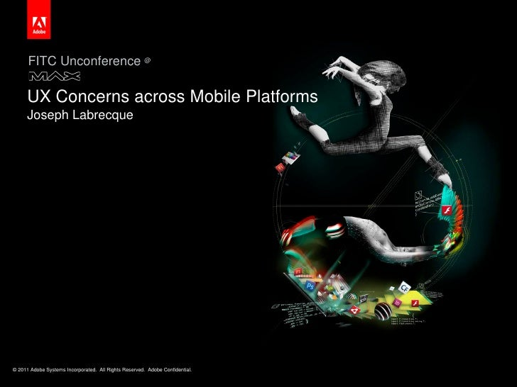 FITC Unconference @     UX Concerns across Mobile Platforms     Joseph Labrecque© 2011 Adobe Systems Incorporated. All Rig...