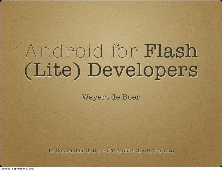 Android for Flash                 (Lite) Developers                                        Weyert de Boer                 ...