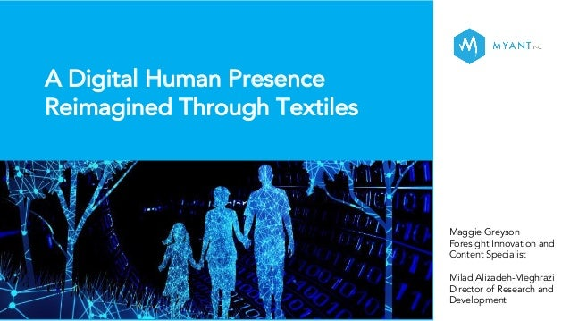 A Digital Human Presence Reimagined Through Textiles Maggie Greyson Foresight Innovation and Content Specialist Milad Aliz...