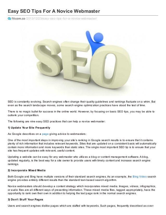 Easy SEO Tips For A Novice Webmaster fitcom.co /2013/12/23/easy-seo-tips-f or-a-novice-webmaster/  SEO is constantly evolv...