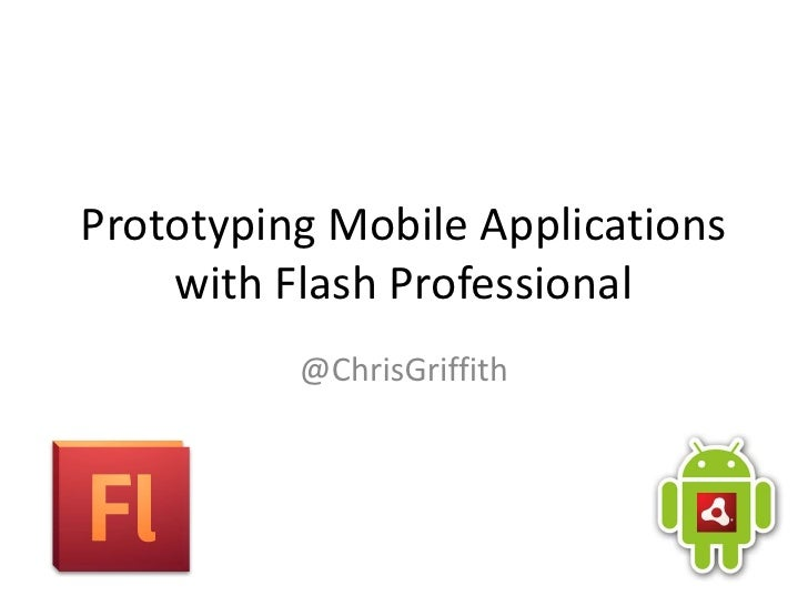 Prototyping Mobile Applications with Flash Professional<br />@ChrisGriffith<br />
