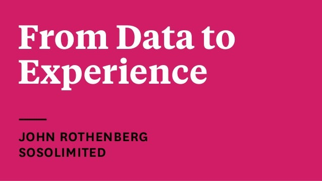 From Data to Experience JOHN ROTHENBERG