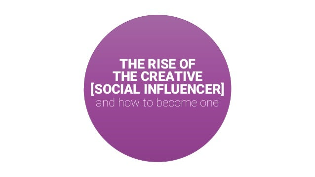 THE RISE OF THE CREATIVE [SOCIAL INFLUENCER] and how to become one