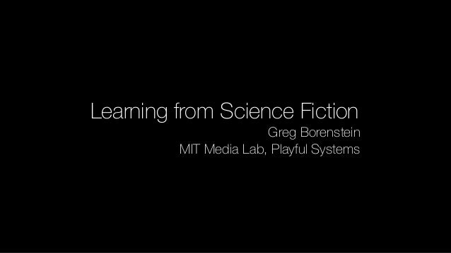 Learning from Science Fiction Greg Borenstein MIT Media Lab, Playful Systems