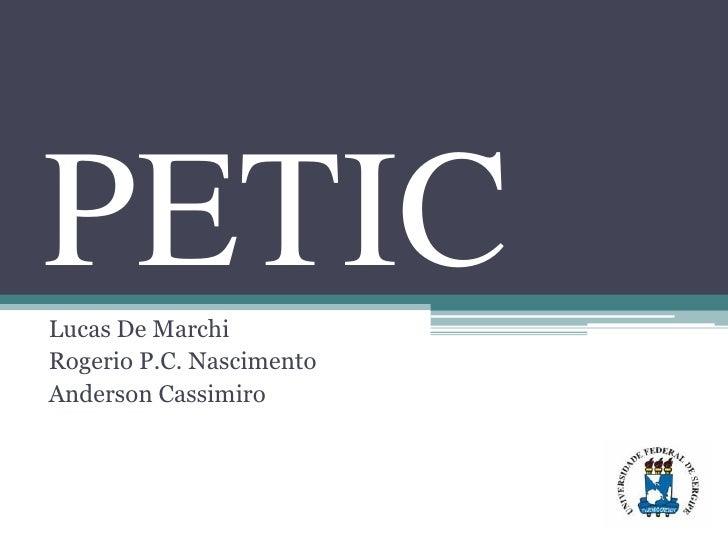 PETIC Lucas De Marchi Rogerio P.C. Nascimento Anderson Cassimiro
