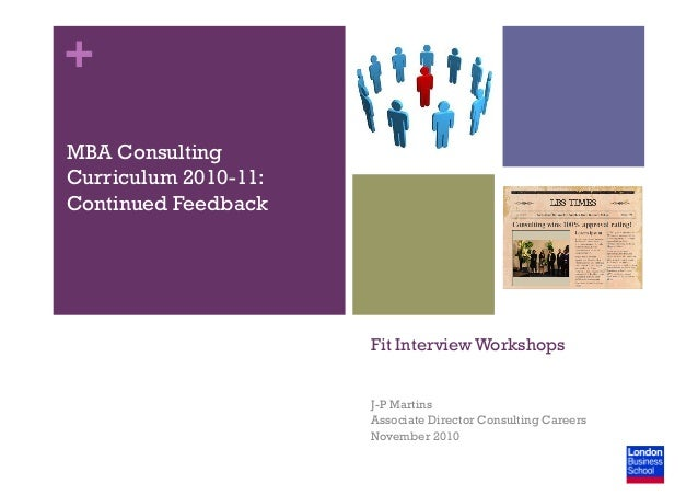 + Fit Interview Workshops J-P Martins Associate Director Consulting Careers November 2010 MBA Consulting Curriculum 2010-1...
