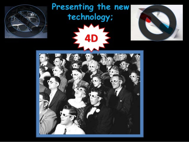 Presenting the new technology; 4D