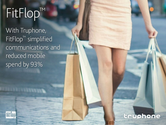 FitFlop™ With Truphone, FitFlop™ simplified communications and reduced mobile spend by 93%