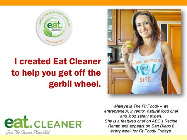 I created Eat Cleanerto help you get off the          gerbil wheel.                               Mareya is The Fit Foody ...