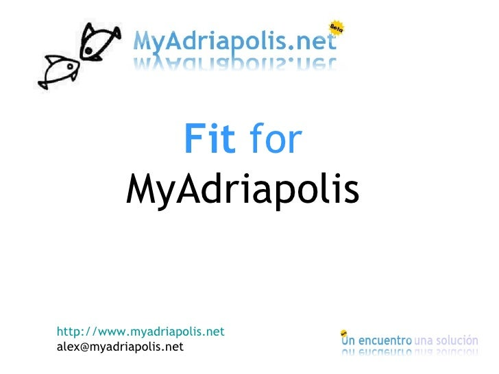 Fit for            MyAdriapolis   http://www.myadriapolis.net alex@myadriapolis.net