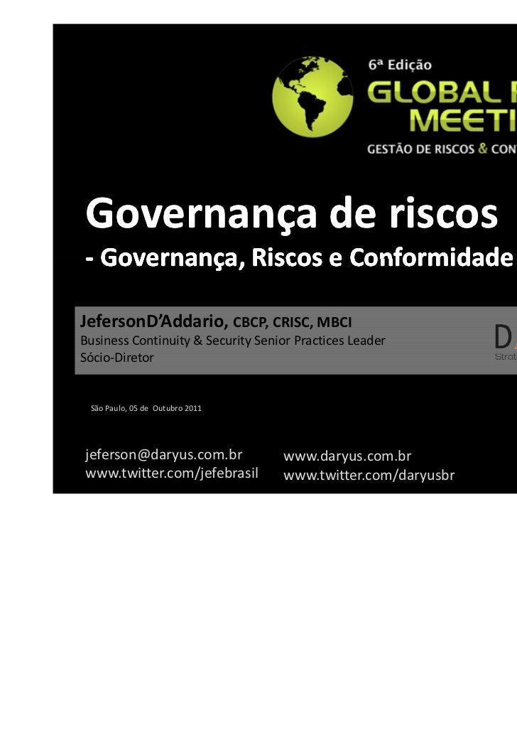 Governança de riscos- Governança, Riscos e ConformidadeJefersonD'Addario, CBCP, CRISC, MBCIBusiness Continuity & Security ...