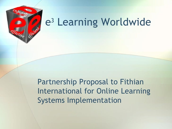 e 3  Learning Worldwide Partnership Proposal to Fithian International for Online Learning Systems Implementation