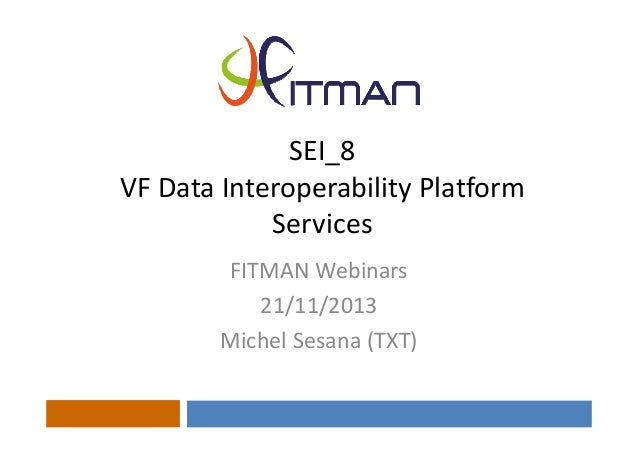 SEI_8 VFDataInteroperabilityPlatform Services FITMANWebinars 21/11/2013 MichelSesana(TXT)