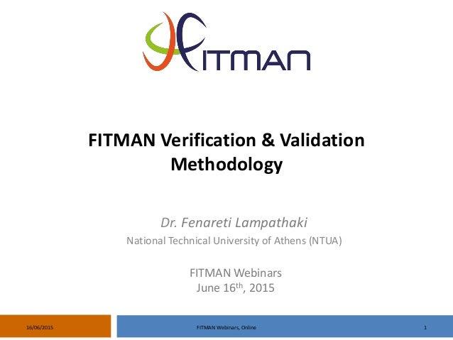 116/06/2015 FITMAN Webinars, Online FITMAN Verification & Validation Methodology FITMAN Webinars June 16th, 2015 Dr. Fenar...