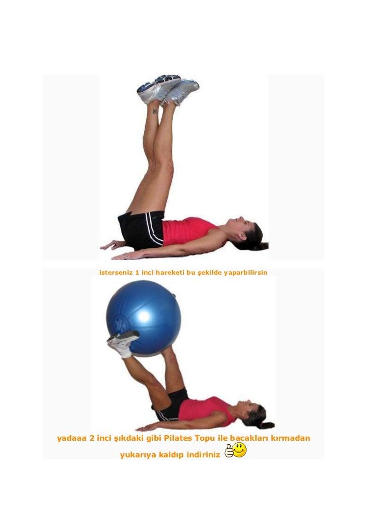 isterseniz 1 inci hareketi bu şekilde yaparbilirsinyadaaa 2 inci şıkdaki gibi Pilates Topu ile bacakları kırmadan         ...