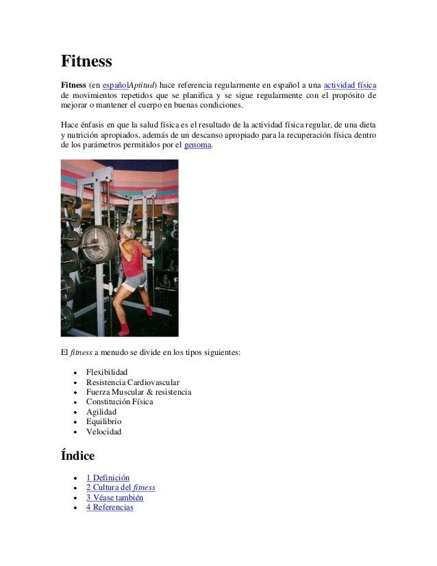 FitnessFitness (en españolAptitud) hace referencia regularmente en español a una actividad físicade movimientos repetidos ...