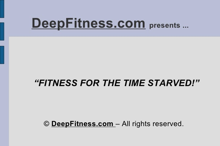 """DeepFitness.com   presents ... """" FITNESS FOR THE TIME STARVED!"""" ©  DeepFitness.com  – All rights reserved."""