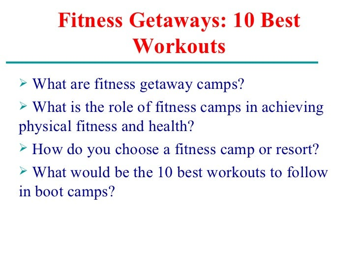 Fitness Getaways: 10 Best Workouts <ul><li>What are fitness getaway camps? </li></ul><ul><li>What is the role of fitness c...