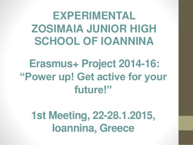 "Erasmus+ Project 2014-16: ""Power up! Get active for your future!"" 1st Meeting, 22-28.1.2015, Ioannina, Greece EXPERIMENTAL..."