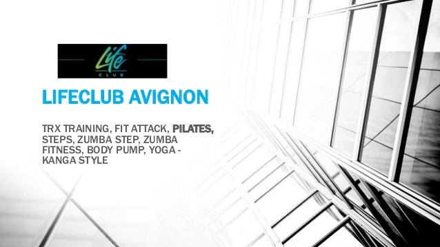 LIFECLUB AVIGNON TRX TRAINING, FIT ATTACK, PILATES, STEPS, ZUMBA STEP, ZUMBA FITNESS, BODY PUMP, YOGA - KANGA STYLE