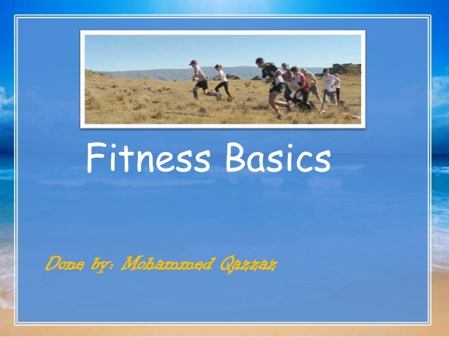 Fitness Basics Done by: Mohammed Qazzaz