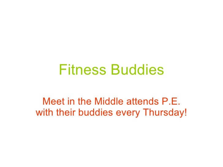 Fitness Buddies Meet in the Middle attends P.E. with their buddies every Thursday!