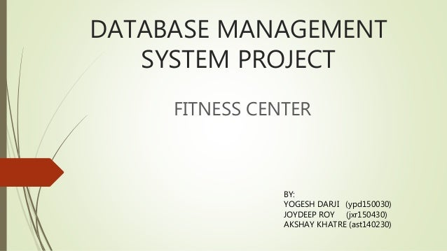 Fitness center database management system project fitness center by yogesh darji ypd150030 joydeep roy ccuart Images