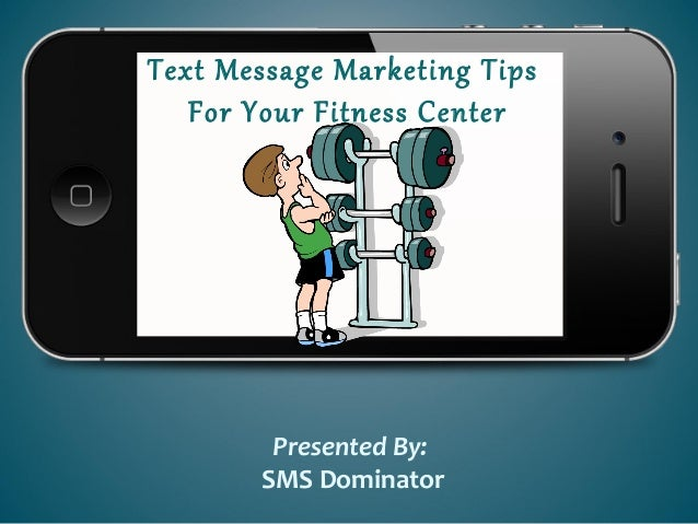 Text Message Marketing TipsFor Your Fitness CenterPresented By:SMS Dominator