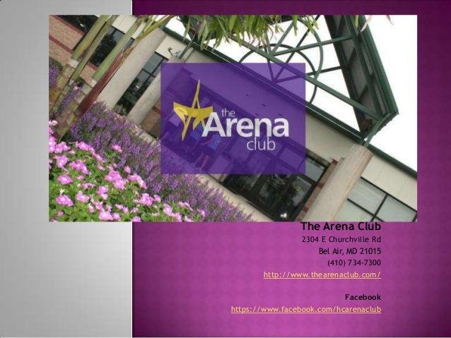 The Arena Club 2304 E Churchville Rd Bel Air, MD 21015 (410) 734-7300 http://www.thearenaclub.com/ Facebook https://www.fa...