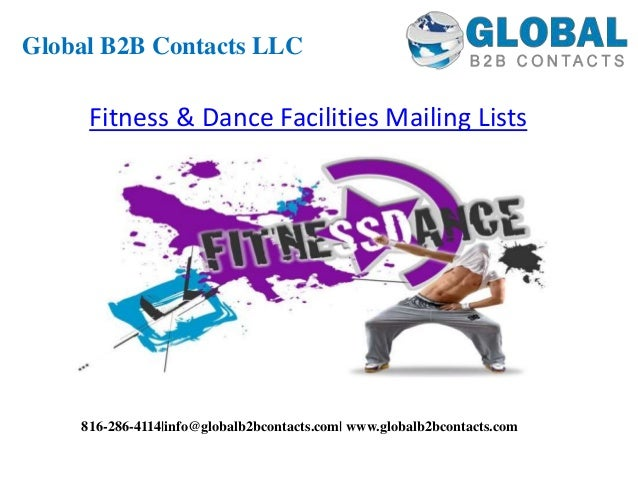 Fitness & Dance Facilities Mailing Lists Global B2B Contacts LLC 816-286-4114 info@globalb2bcontacts.com  www.globalb2bcon...
