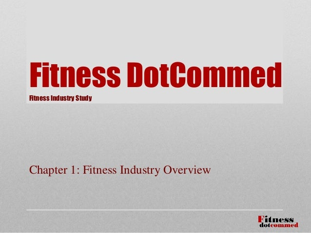 Fitness DotCommedFitness Industry Study Chapter 1: Fitness Industry Overview