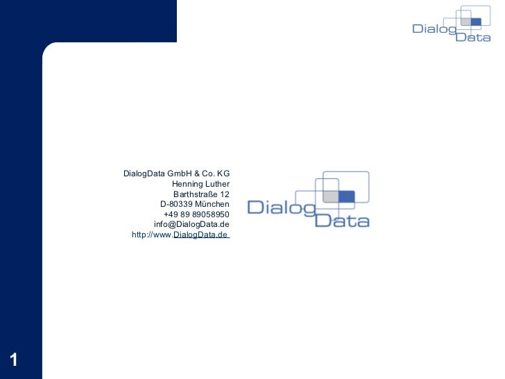 24.05.11 DialogData GmbH & Co. KG Henning Luther Barthstraße 12 D-80339 München +49 89 89058950 [email_address] http://www...