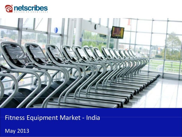 Fitness Equipment Market IndiaFitness Equipment Market ‐ IndiaMay 2013