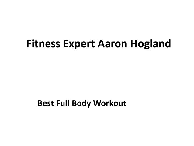 Fitness Expert Aaron Hogland Best Full Body Workout